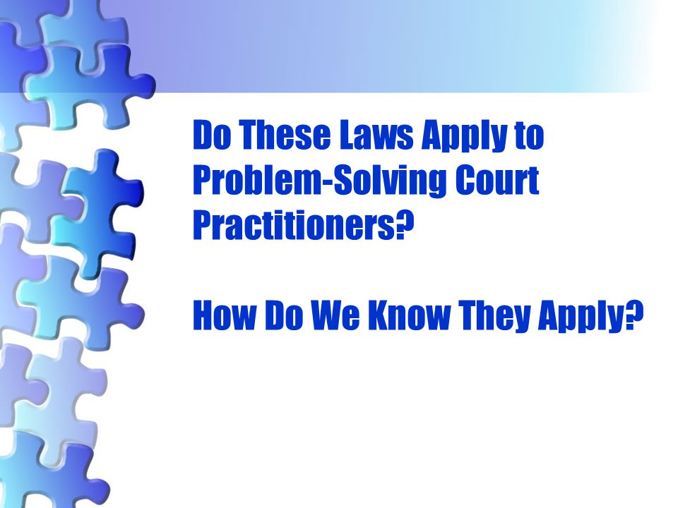 Do These Laws Apply to Problem-Solving Court Practitioners