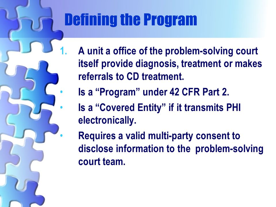Defining the Program A unit a office of the problem-solving court itself provide diagnosis, treatment or makes referrals to CD treatment.