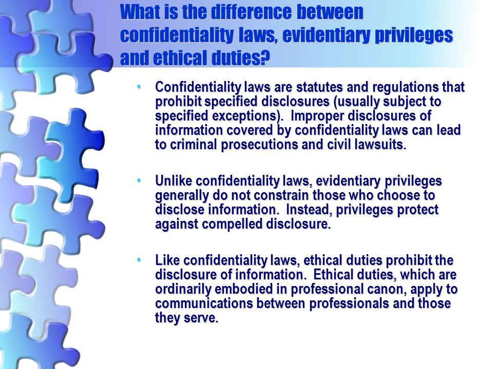 What is the difference between confidentiality laws, evidentiary privileges and ethical duties