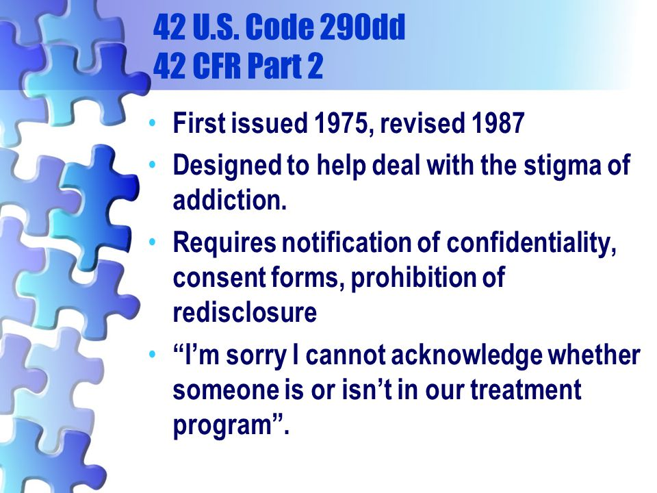 42 U.S. Code 290dd 42 CFR Part 2 First issued 1975, revised 1987