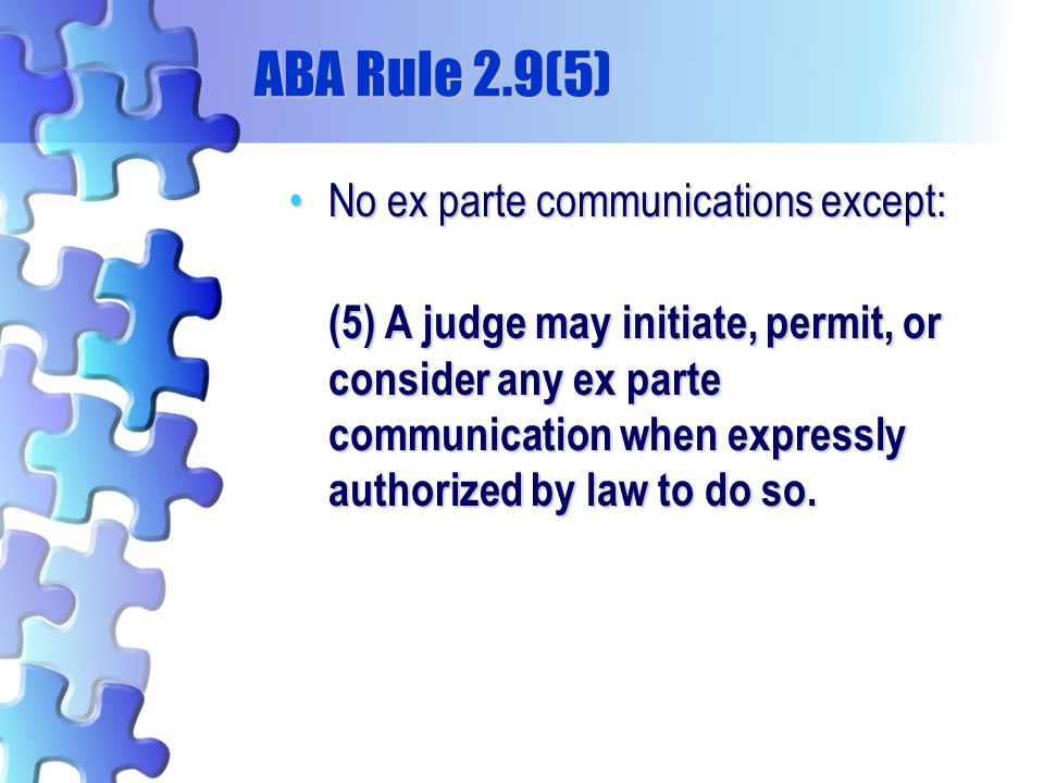 ABA Rule 2.9(5) No ex parte communications except: