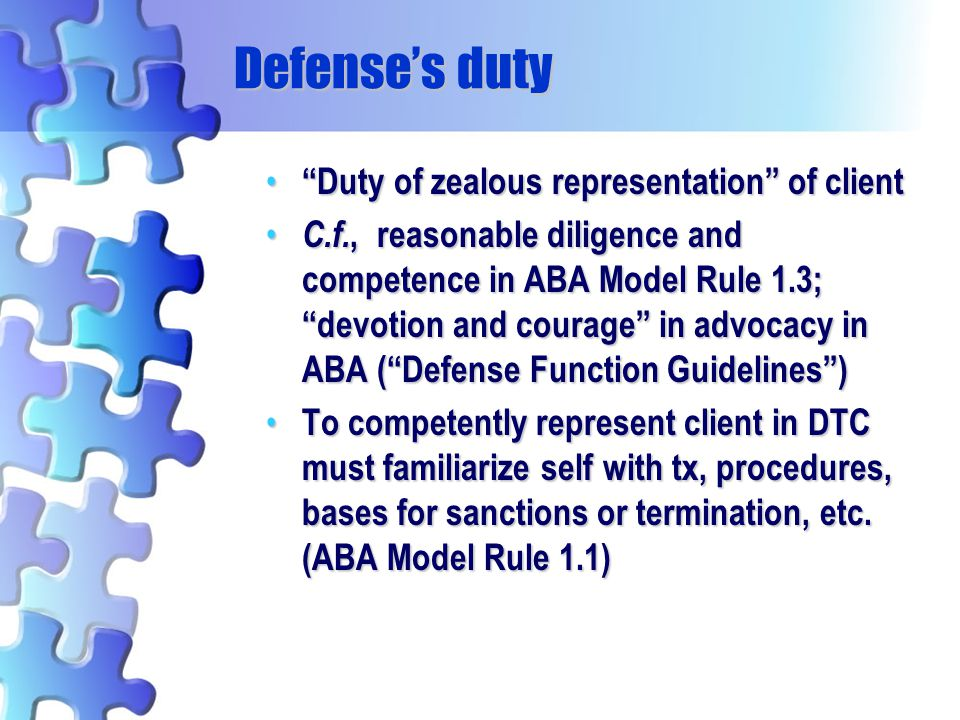 Defense's duty Duty of zealous representation of client