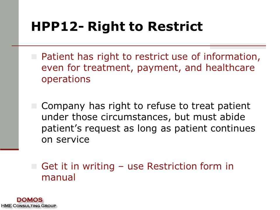 HPP12- Right to Restrict Patient has right to restrict use of information, even for treatment, payment, and healthcare operations.