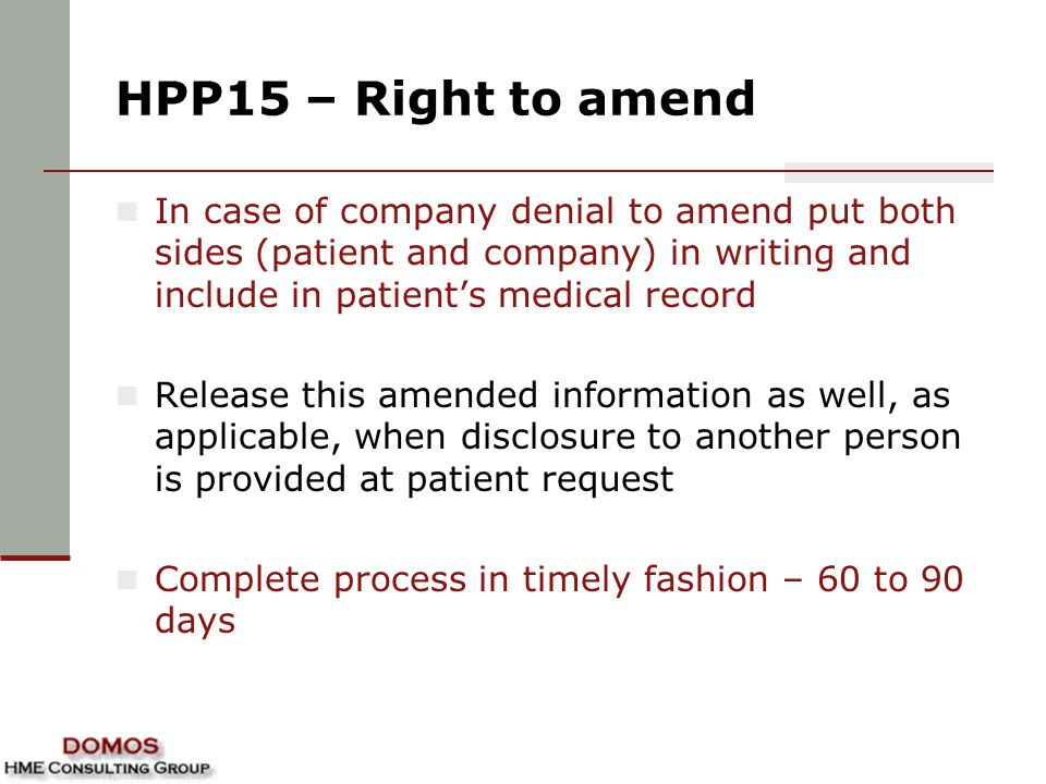 HPP15 – Right to amend In case of company denial to amend put both sides (patient and company) in writing and include in patient's medical record.