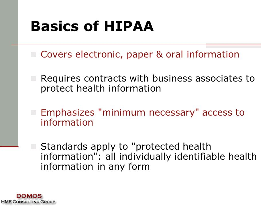 Basics of HIPAA Covers electronic, paper & oral information