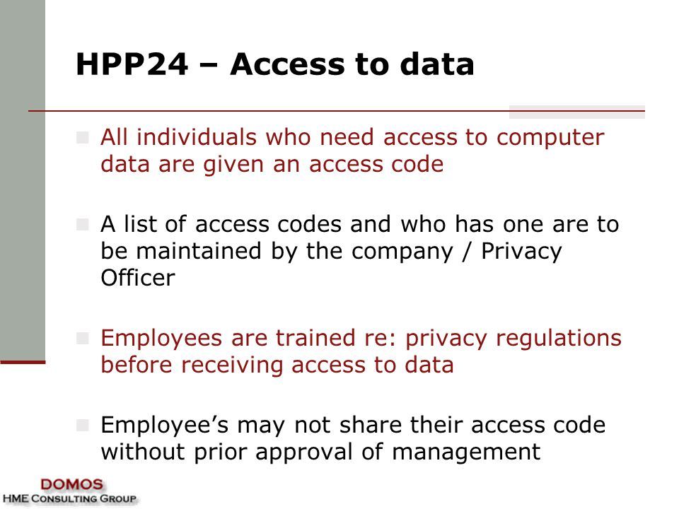 HPP24 – Access to data All individuals who need access to computer data are given an access code.