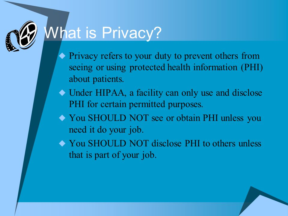What is Privacy Privacy refers to your duty to prevent others from seeing or using protected health information (PHI) about patients.