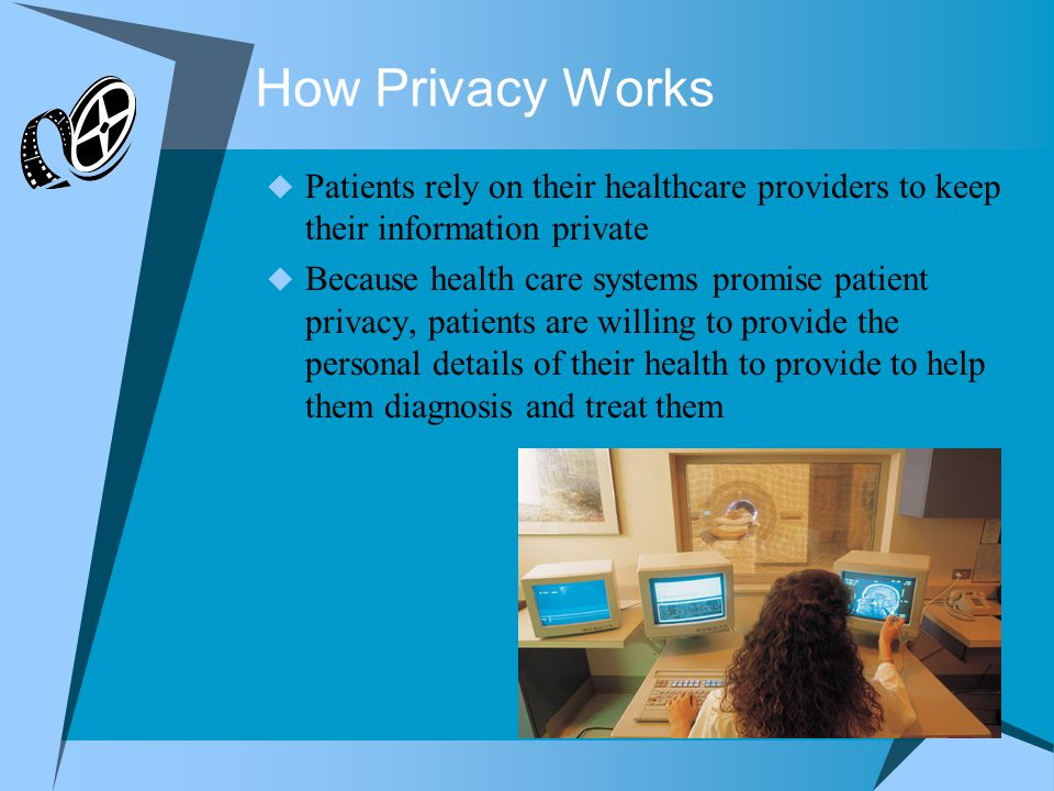 How Privacy Works Patients rely on their healthcare providers to keep their information private.
