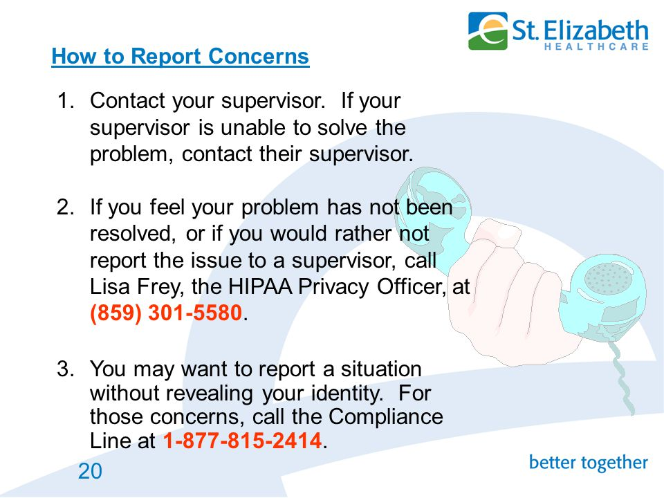 How to Report Concerns Contact your supervisor. If your supervisor is unable to solve the problem, contact their supervisor.