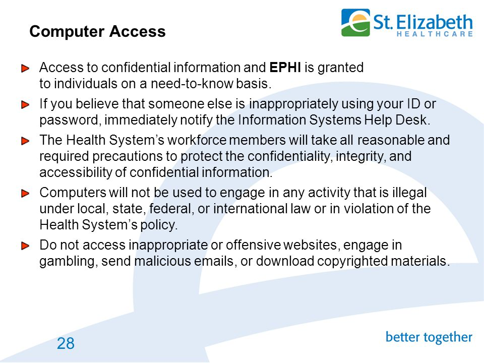 Computer Access Access to confidential information and EPHI is granted to individuals on a need-to-know basis.