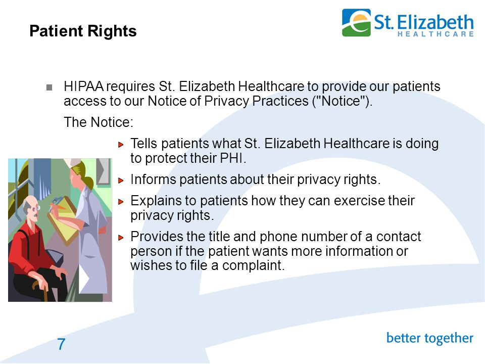 Patient Rights HIPAA requires St. Elizabeth Healthcare to provide our patients access to our Notice of Privacy Practices ( Notice ).
