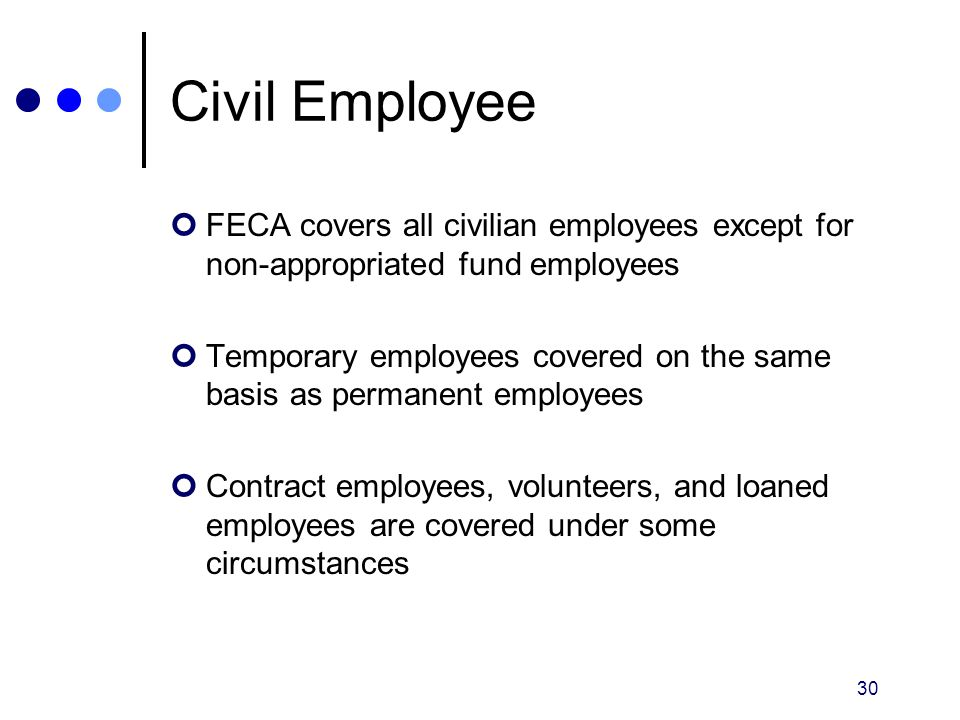Civil Employee FECA covers all civilian employees except for non-appropriated fund employees.