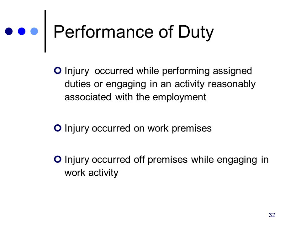 Performance of Duty Injury occurred while performing assigned duties or engaging in an activity reasonably associated with the employment.