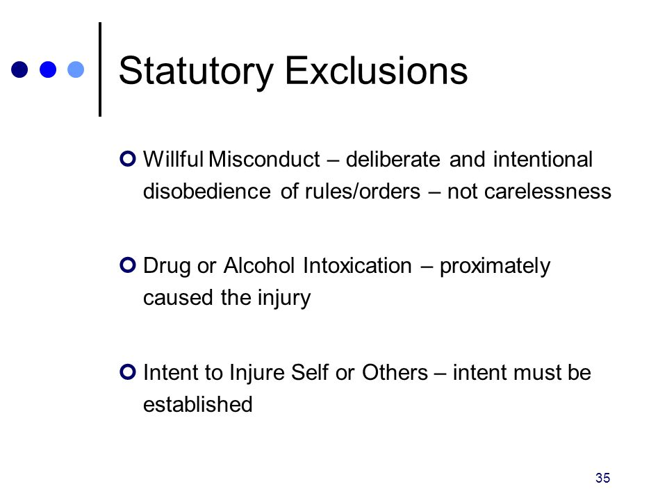 Statutory Exclusions Willful Misconduct – deliberate and intentional disobedience of rules/orders – not carelessness.