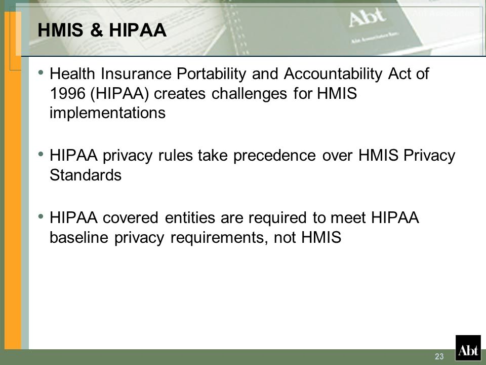 HMIS & HIPAA Health Insurance Portability and Accountability Act of 1996 (HIPAA) creates challenges for HMIS implementations.