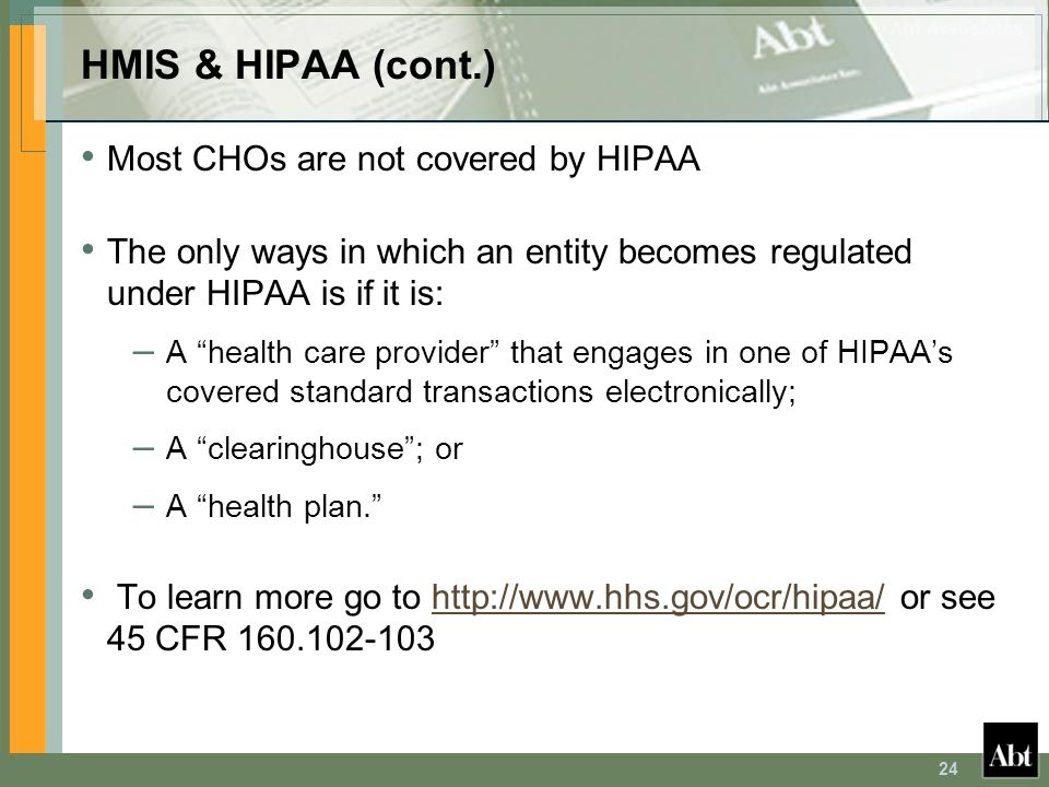 HMIS & HIPAA (cont.) Most CHOs are not covered by HIPAA