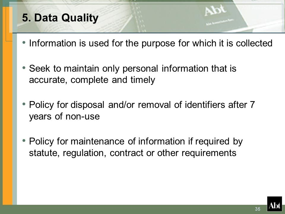 5. Data Quality Information is used for the purpose for which it is collected.