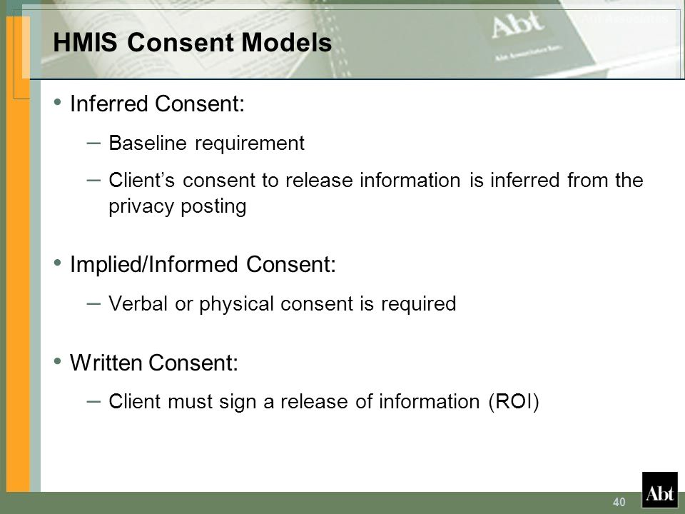 HMIS Consent Models Inferred Consent: Implied/Informed Consent:
