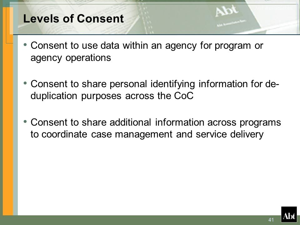 Levels of Consent Consent to use data within an agency for program or agency operations.