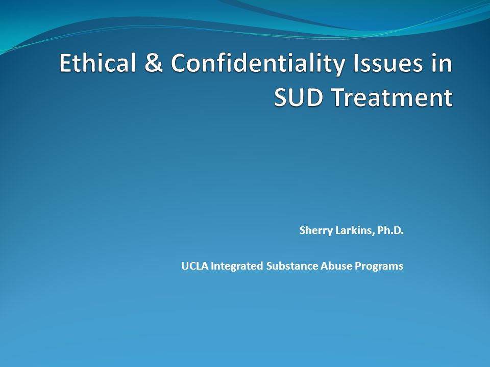 Ethical & Confidentiality Issues in SUD Treatment