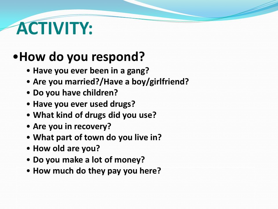 ACTIVITY: How do you respond Have you ever been in a gang