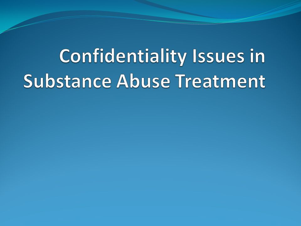 Confidentiality Issues in Substance Abuse Treatment