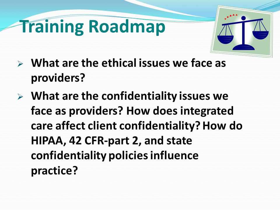 Training Roadmap What are the ethical issues we face as providers