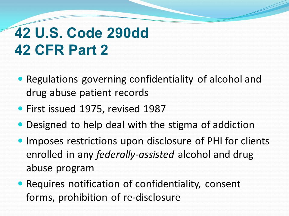 42 U.S. Code 290dd 42 CFR Part 2 Regulations governing confidentiality of alcohol and drug abuse patient records.