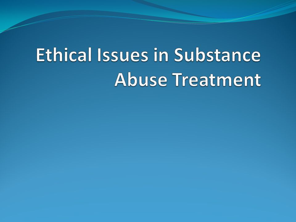 Ethical Issues in Substance Abuse Treatment