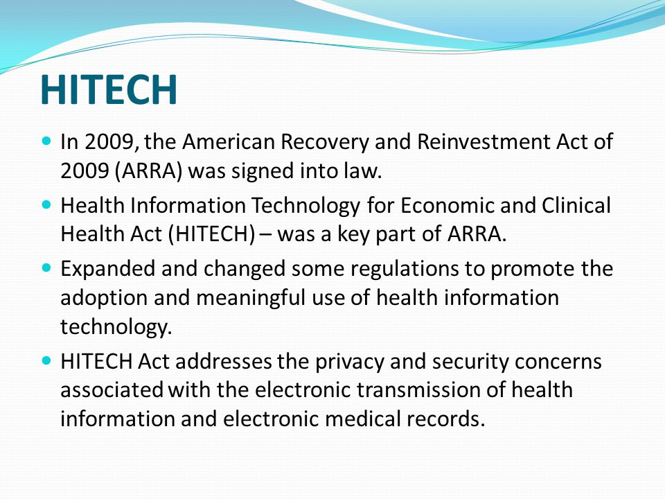 HITECH In 2009, the American Recovery and Reinvestment Act of 2009 (ARRA) was signed into law.