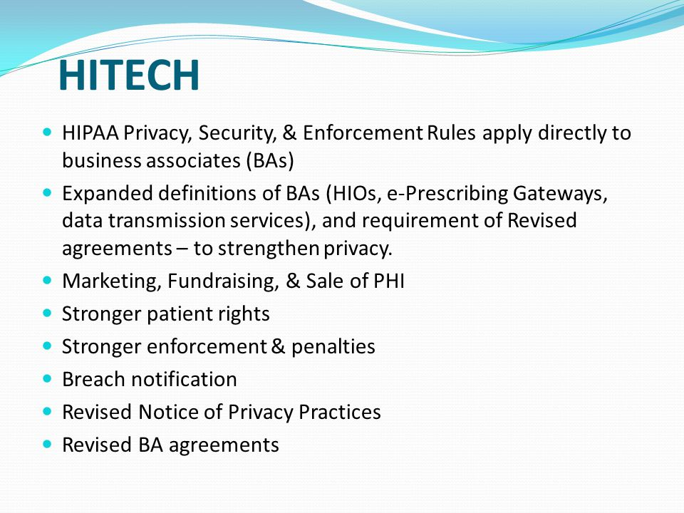 HITECH HIPAA Privacy, Security, & Enforcement Rules apply directly to business associates (BAs)