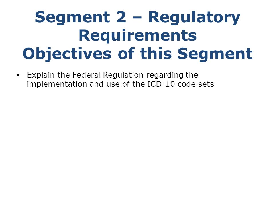 Segment 2 – Regulatory Requirements Objectives of this Segment