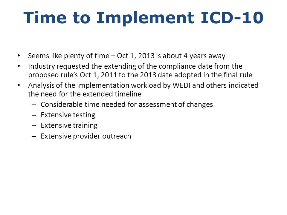 Time to Implement ICD-10 Seems like plenty of time – Oct 1, 2013 is about 4 years away.