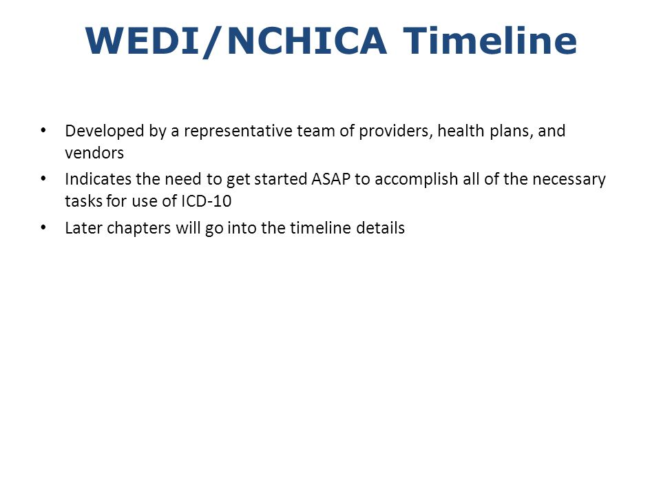 WEDI/NCHICA Timeline Developed by a representative team of providers, health plans, and vendors.