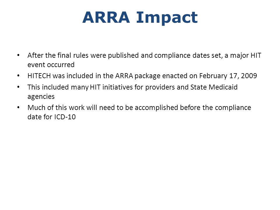 ARRA Impact After the final rules were published and compliance dates set, a major HIT event occurred.
