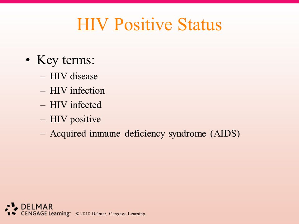 HIV Positive Status Key terms: HIV disease HIV infection HIV infected