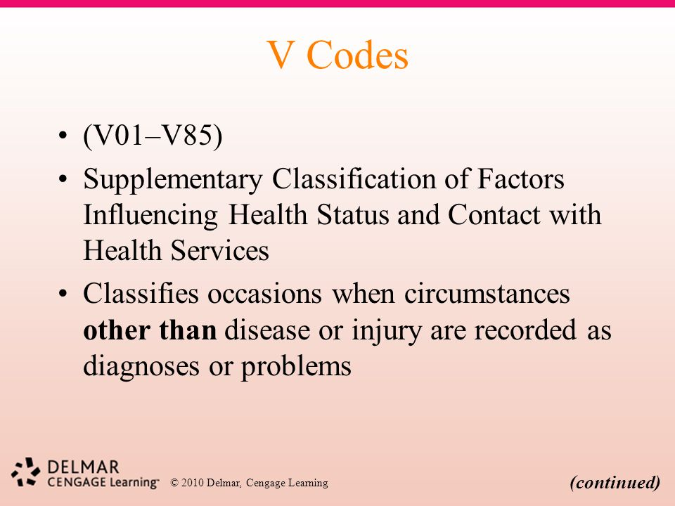 V Codes (V01–V85) Supplementary Classification of Factors Influencing Health Status and Contact with Health Services.