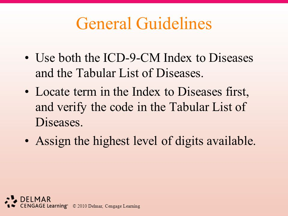 General Guidelines Use both the ICD-9-CM Index to Diseases and the Tabular List of Diseases.
