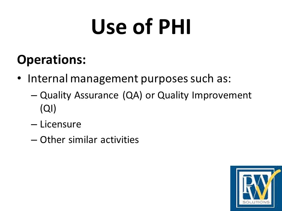 Use of PHI Operations: Internal management purposes such as: