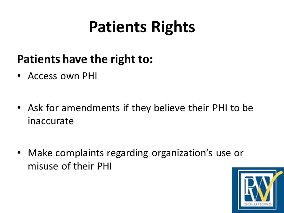 Patients Rights Patients have the right to: Access own PHI