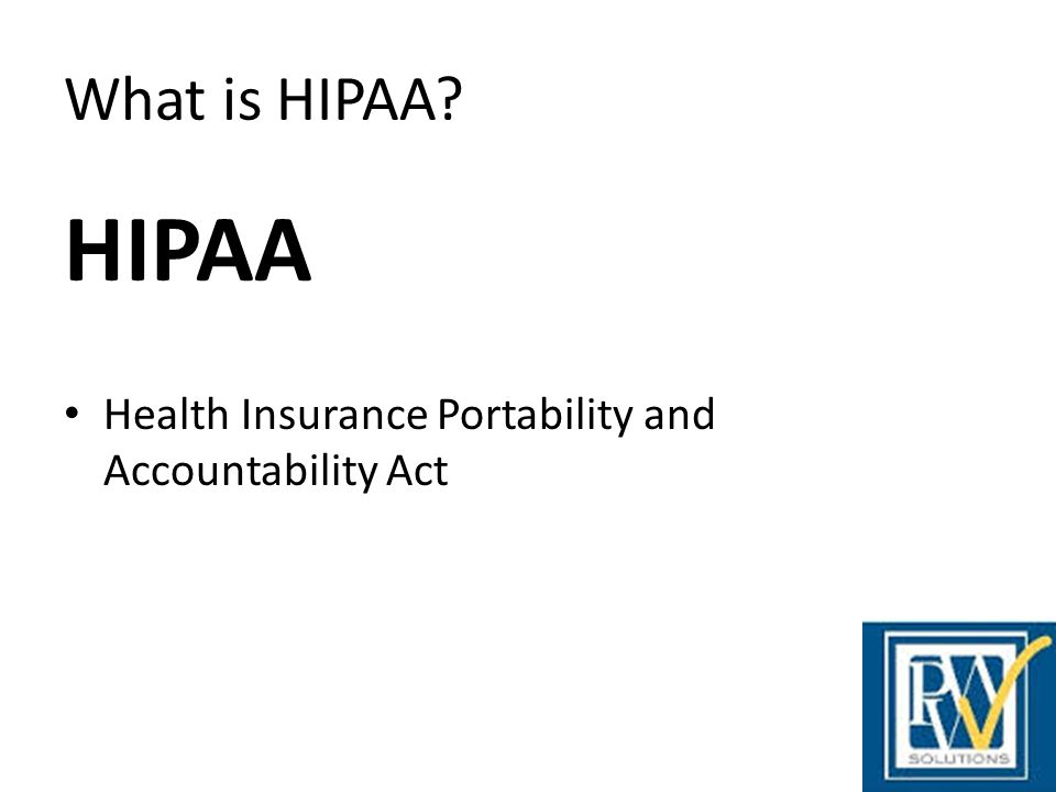 What is HIPAA HIPAA Health Insurance Portability and Accountability Act