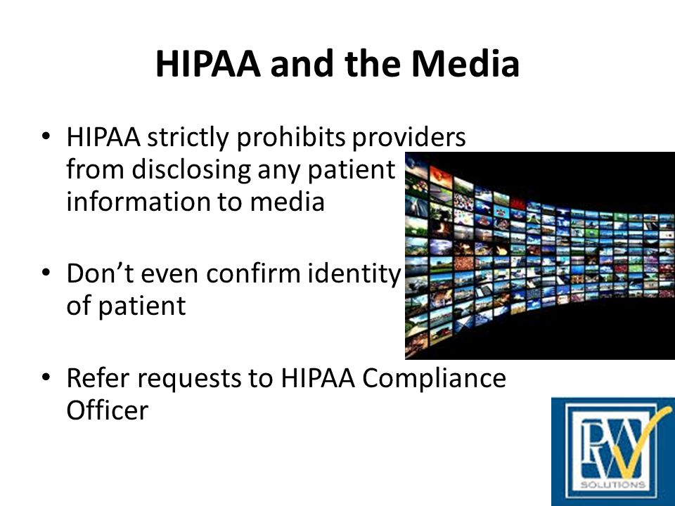 HIPAA and the Media HIPAA strictly prohibits providers