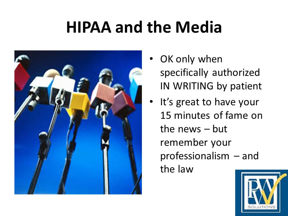 HIPAA and the Media OK only when specifically authorized IN WRITING by patient.