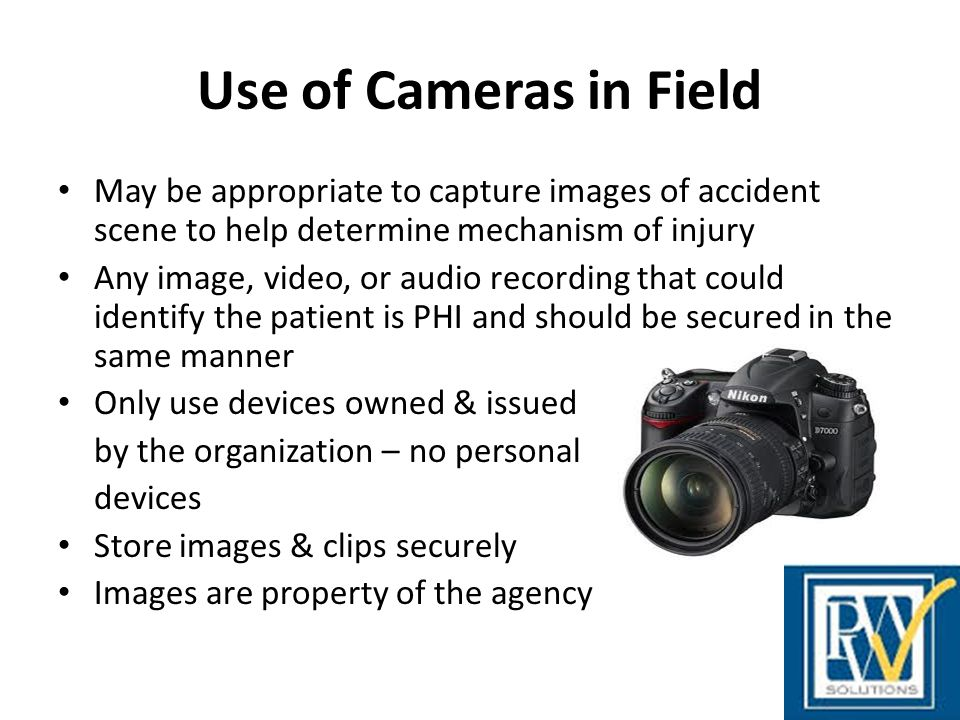 Use of Cameras in Field May be appropriate to capture images of accident scene to help determine mechanism of injury.
