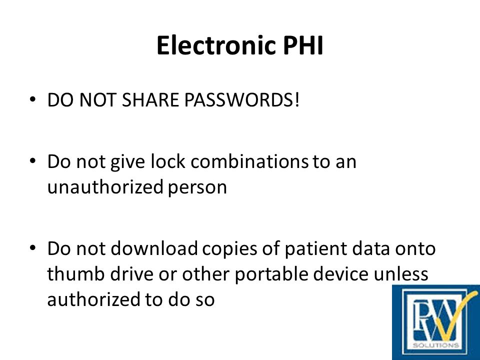 Electronic PHI DO NOT SHARE PASSWORDS!