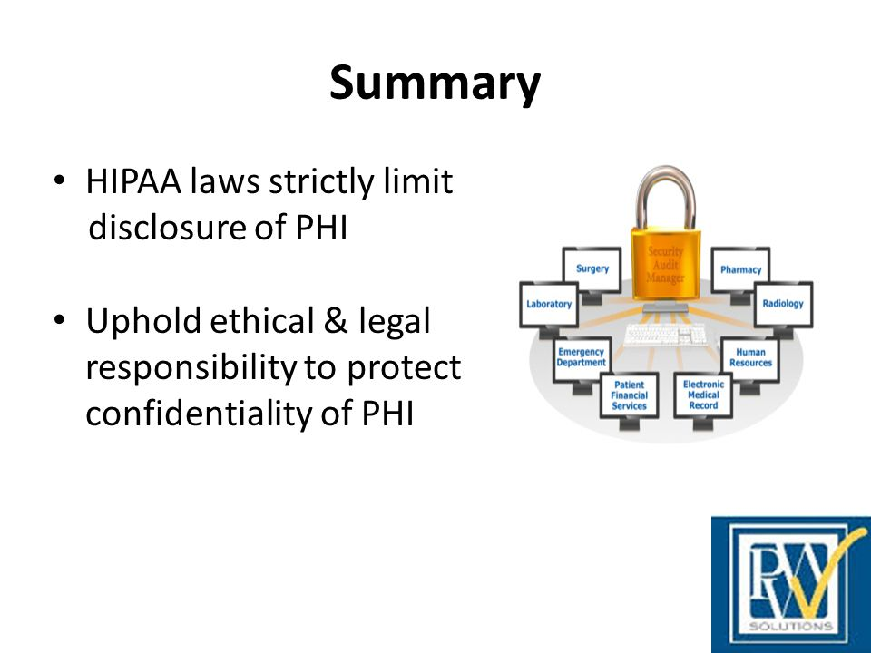 Summary HIPAA laws strictly limit disclosure of PHI