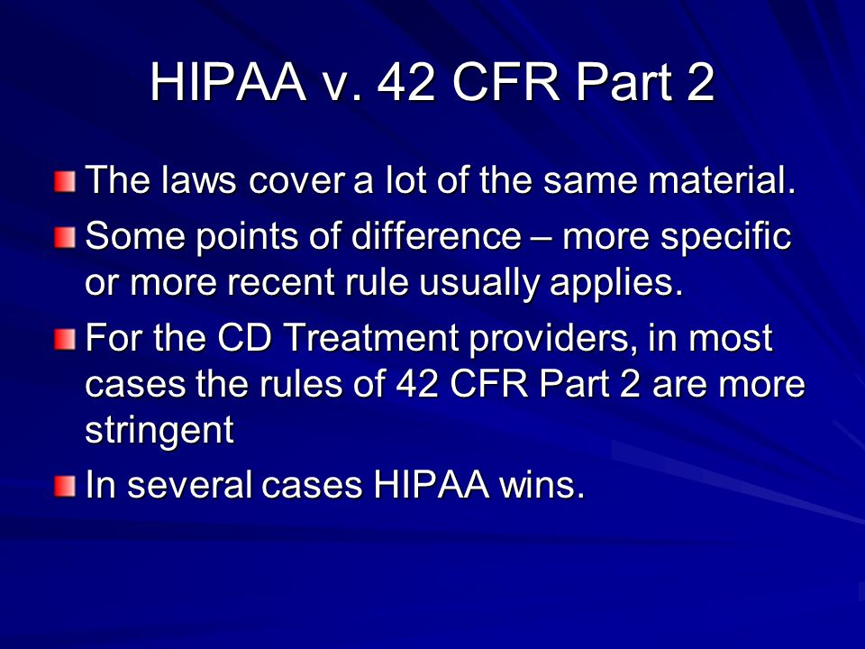 HIPAA v. 42 CFR Part 2 The laws cover a lot of the same material.