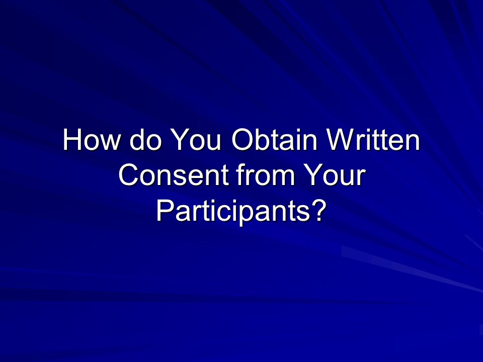 How do You Obtain Written Consent from Your Participants