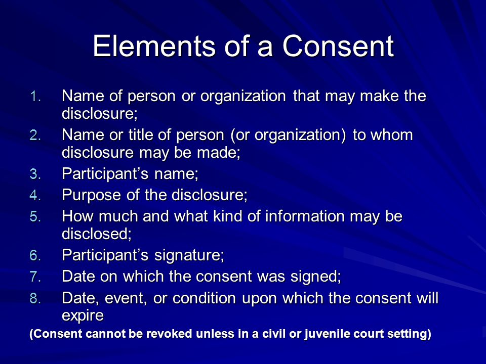 Elements of a Consent Name of person or organization that may make the disclosure;