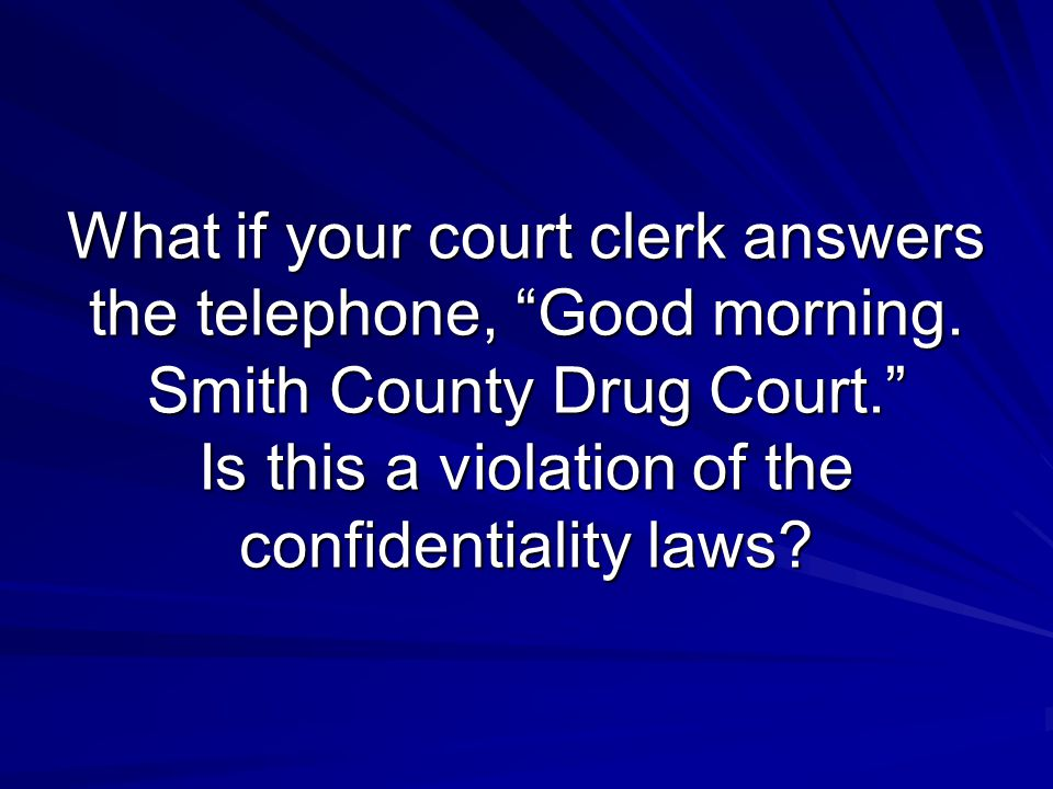 What if your court clerk answers the telephone, Good morning